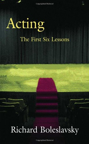 Acting: the First Six Lessons by Boleslavski