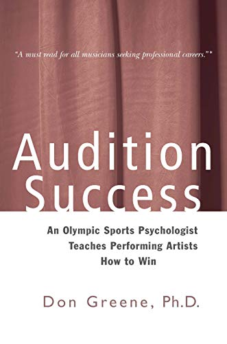 Audition Success: An Olympic Sports Psychologist Teaches Performing Artists How to Win by Don Greene