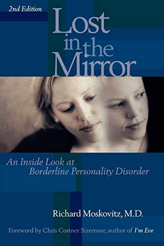 Lost in the Mirror: An Inside Look at Borderline Personality Disorder by Richard A. Moskovitz