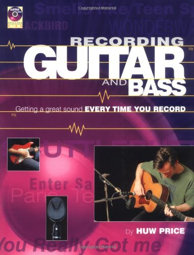 Recording Guitar and Bass: Getting a Great Sound Every Time You Record by Huw Price