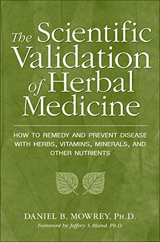 The Scientific Validation of Herbal Medicine by Daniel Mowrey