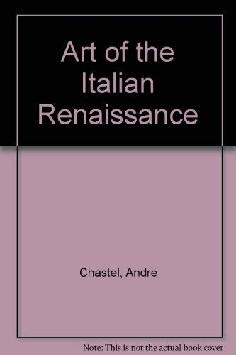 Art of the Italian Renaissance by Andre Chastel