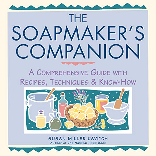 The Soap Maker's Companion: A Comprehensive Guide with Recipes, Techniques and Know-how by Susan Miller Cavitch