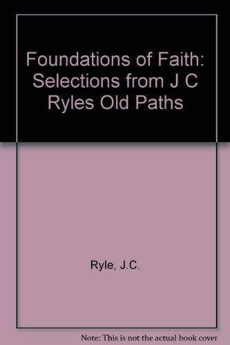 "Foundations of Faith: Selections from J C Ryles ""Old Paths"" by J.C. Ryle"
