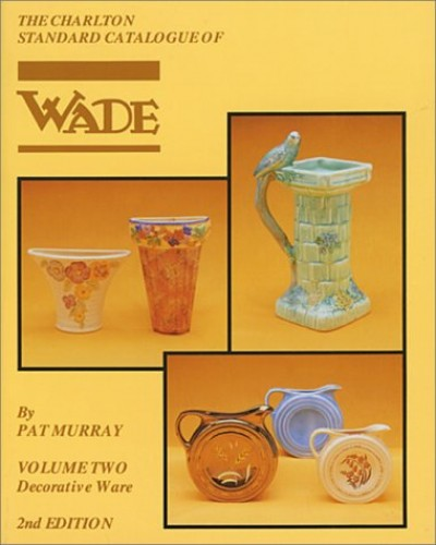 The Charlton Standard Catalogue of Wade Decorative Ware by Pat Murray