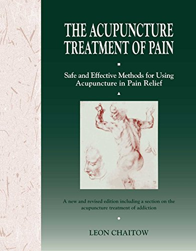 The Acupuncture Treatment of Pain: Safe and Effective Methods for Using Acupuncture in Pain Relief by Leon Chaitow