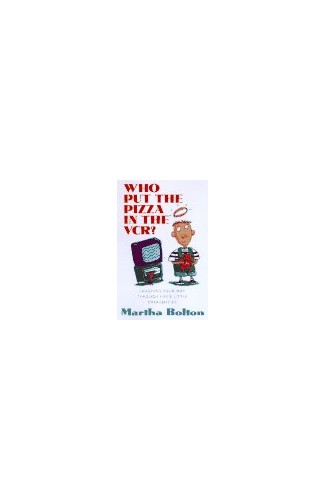 Who Put the Pizza in the VCR?: Laughing Your Way through Life's Little Emergencies by Martha Bolton