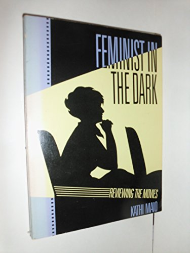 Feminist in the Dark: Reviewing the Movies by Kathi Maio
