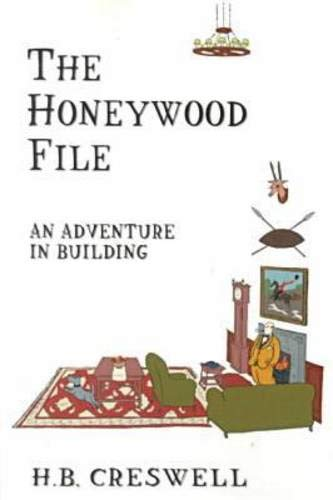 The Honeywood File: An Adventure in Building by Harry B. Creswell
