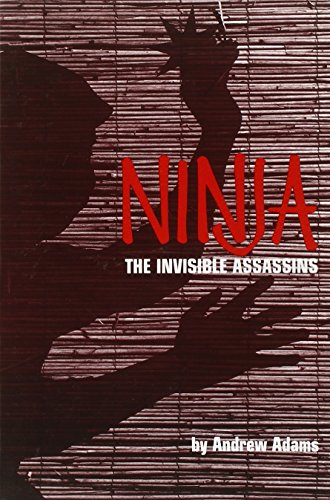 Ninja: The Invisible Assassins by Andrew Adams