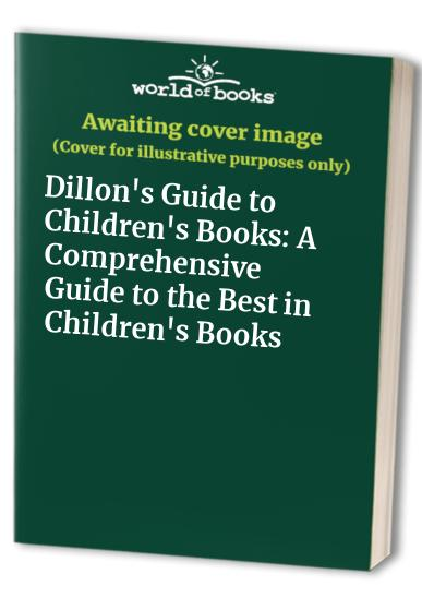 Dillon's Guide to Children's Books: A Comprehensive Guide to the Best in Children's Books by