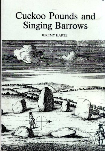Cuckoo Pounds and Singing Barrows: Folklore of Ancient Sites in Dorset by Jeremy Harte