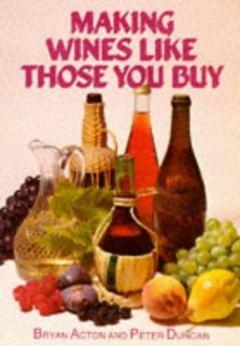 Making Wines Like Those You Buy by Bryan Acton