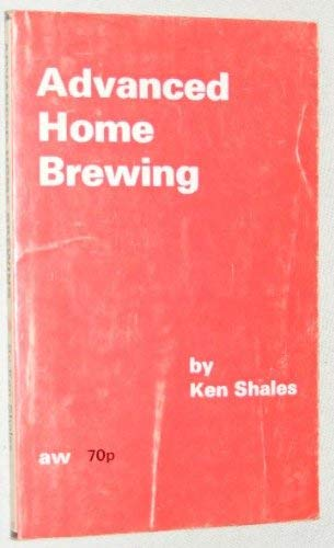 Advanced Home Brewing by Ken Shales