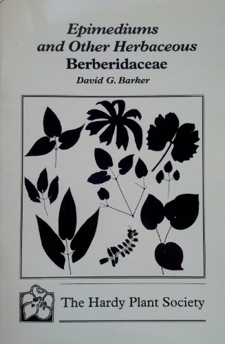 Epimediums and Other Herbaceous Berberidaceae by David G. Barker