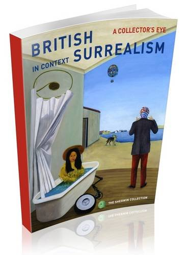 British Surrealism In Context: A Collector's Eye by Jeffrey Sherwin
