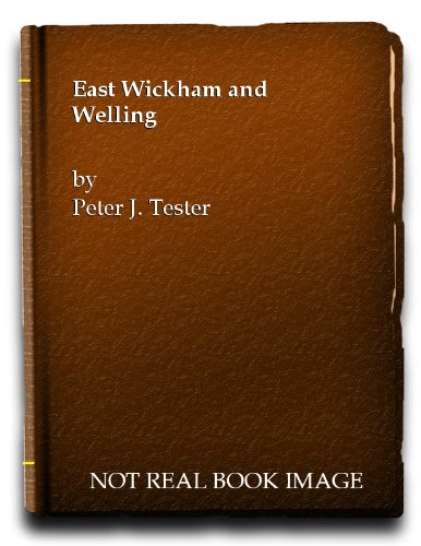 East Wickham and Welling: A Short History by P.J. Tester