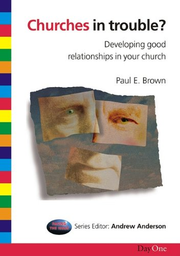 Churches in Trouble: Developing Good Relationships in Your Church by Paul E Brown