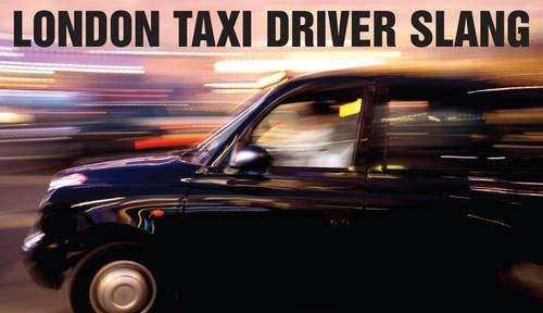 London Taxi Driver Slang by Graham Gates