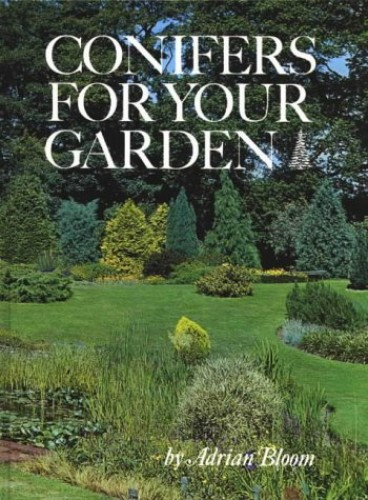 Conifers for Your Garden by Adrian Bloom