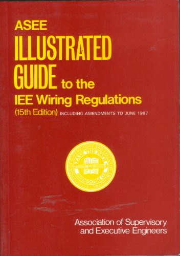 Illustrated Guide to the Institution of Electrical Engineers Wiring Regulations: 1981 with 1987 Amendments by Association of Supervisory & Executive Engineers