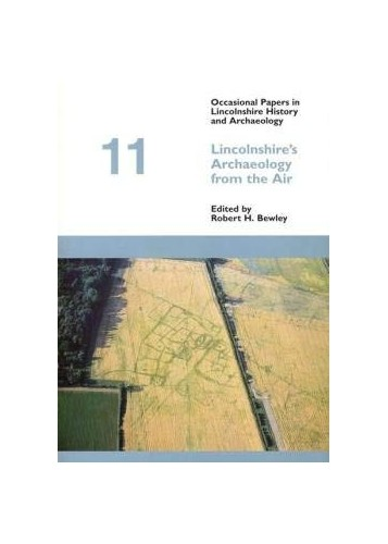 Lincolnshire's Archaeology from the Air by Robert Bewley