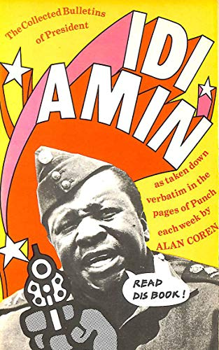 The Collected Bulletins of President Idi Amin by Alan Coren