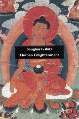 Human Enlightenment: Encounter with the Ideals and Methods of Buddhism by Bikshu Sangharakshita
