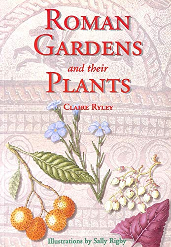 Roman Gardens and Their Plants by Ryley