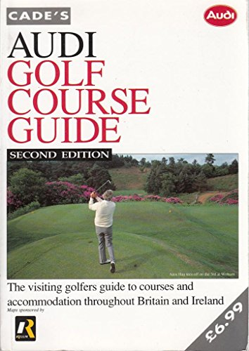 Cade's Audi Golf Course Guide: 1993: The Visiting Golfers Guide to Courses and Accommodation Throughout Britain and Ireland by Reg Cade