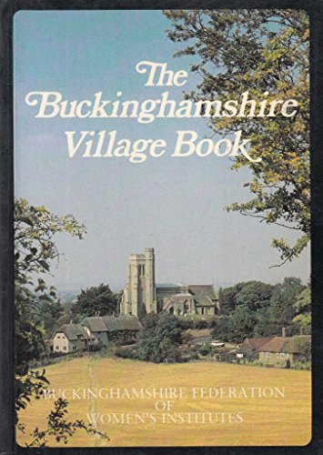 The Buckinghamshire Village Book by Buckinghamshire Federation of Women's Institutes