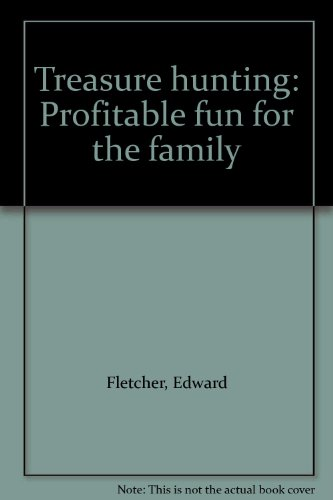 Treasure Hunting: Profitable Fun for All the Family by Edward Fletcher