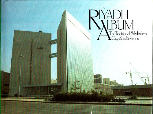 Riyadh Album: The Traditional and Modern City and Its Environs by