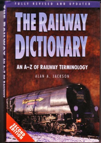 Railway Dictionary: An A-Z of Railway Terminology by Alan A. Jackson