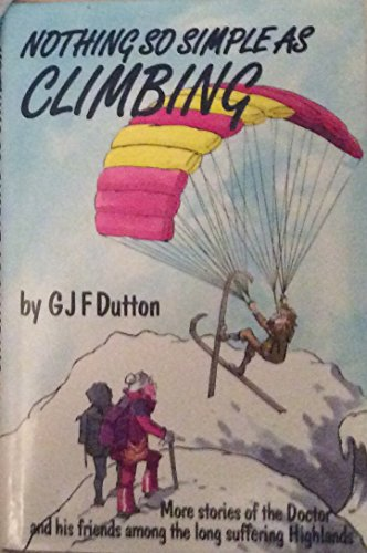 Nothing So Simple as Climbing by G.J.F. Dutton