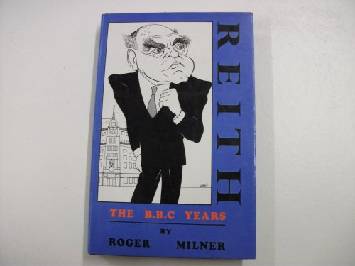 Reith: The B.B.C.Years by Roger Milner