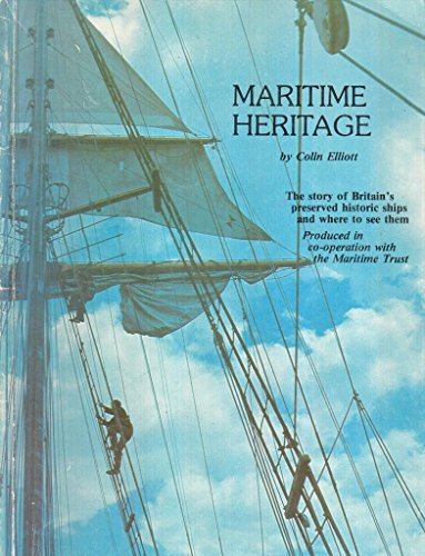 Maritime Heritage: Story of Britain's Preserved Ships and Where to See Them by Colin Elliott