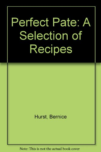 Perfect Pate: A Selection of Recipes by Bernice Hurst