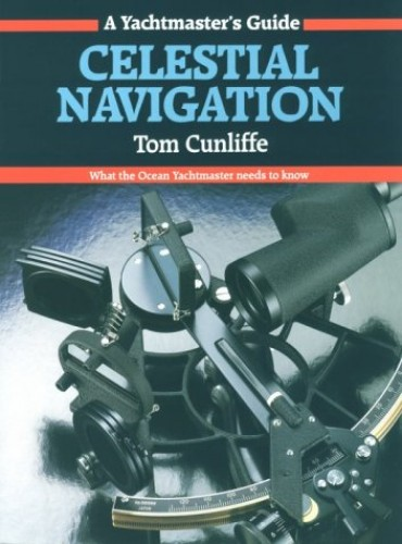 Celestial Navigation: What the Ocean Yachtmaster Needs to Know by Tom Cunliffe