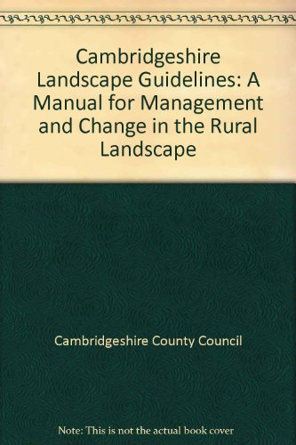Cambridgeshire Landscape Guidelines: A Manual for Management and Change in the Rural Landscape by Cambridgeshire County Council