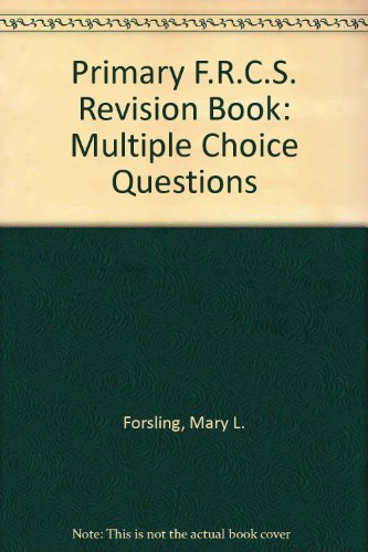 Primary F.R.C.S. Revision Book: Multiple Choice Questions by Mary L. Forsling