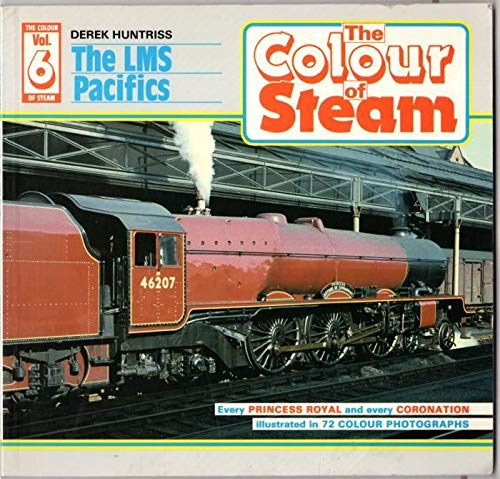 Colour of Steam: v. 6: London, Midland and Scottish Railway Pacifics  by Derek Huntriss
