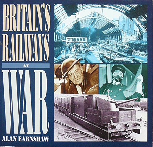Britain's Railways at War by Alan Earnshaw