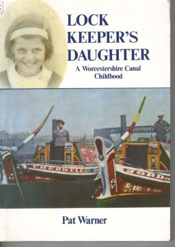 Lock Keeper's Daughter: A Worcestershire Canal Childhood by Pat Warner
