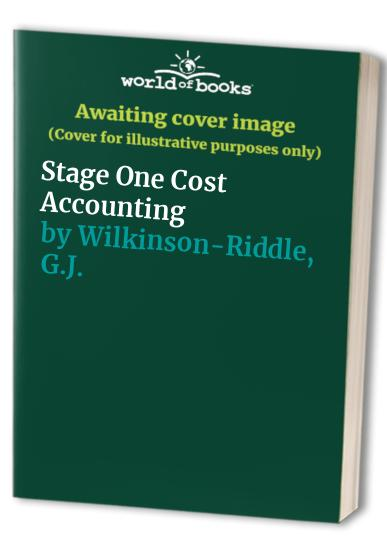Stage One Cost Accounting by G.J. Wilkinson-Riddle