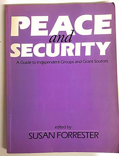 Peace and Security: A Guide to Independent Groups and Grant Sources by Susan Forrester