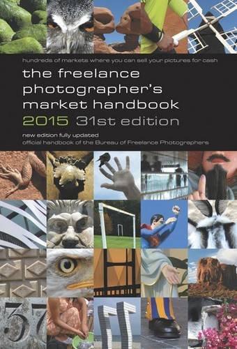 The Freelance Photographer's Market Handbook: 2015 by John Tracy