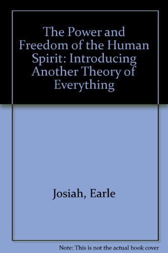Power and Freedom: The Essence of the Human Spirit by Earle Josiah