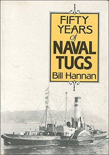 Fifty Years of Naval Tugs by W. Hannan
