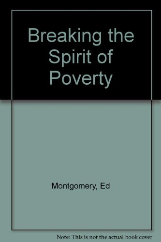 Breaking the Spirit of Poverty by Ed Montgomery